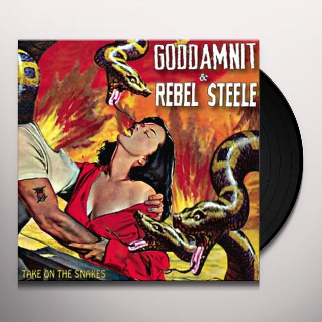 Goddamnit / Rebel Steele TAKE ON THE SNAKES Vinyl Record