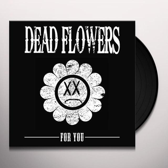 Dead Flowers FOR YOU Vinyl Record