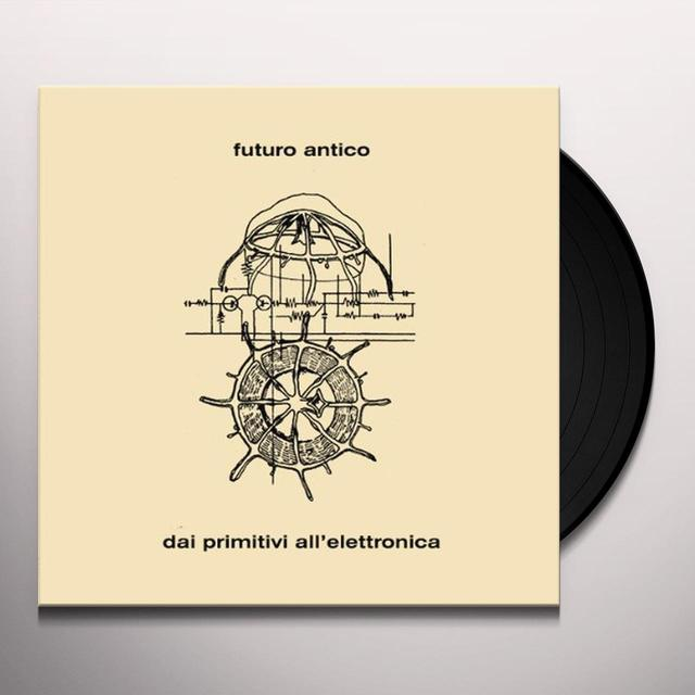 Futuro Antico DAI PRIMITIVI ALL' ELETTRONICA Vinyl Record