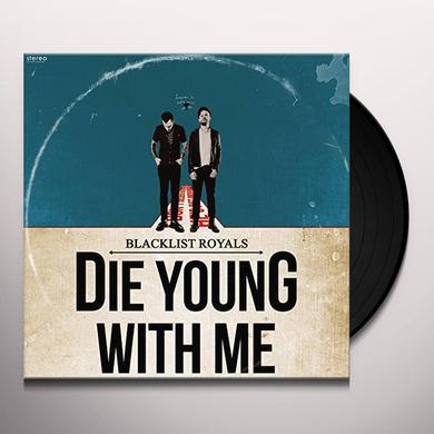 Blacklist Royals DIE YOUNG WITH ME Vinyl Record