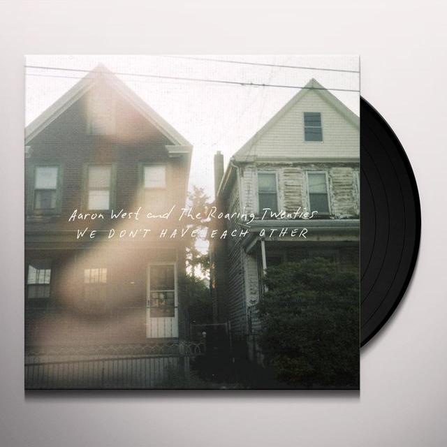Aaron West & The Roaring Twenties WE DONT HAVE EACH OTHER Vinyl Record