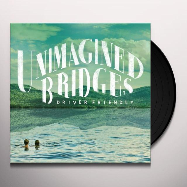 Driver Friendly UNIMAGINED BRIDGES Vinyl Record
