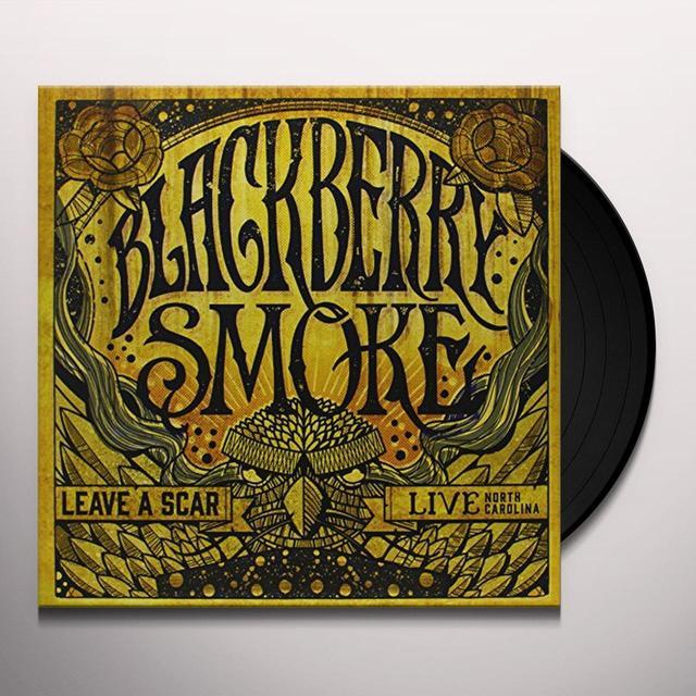 Blackberry Smoke LEAVE A SCAR LIVE IN NORTH CAROLINA (UK) (Vinyl)