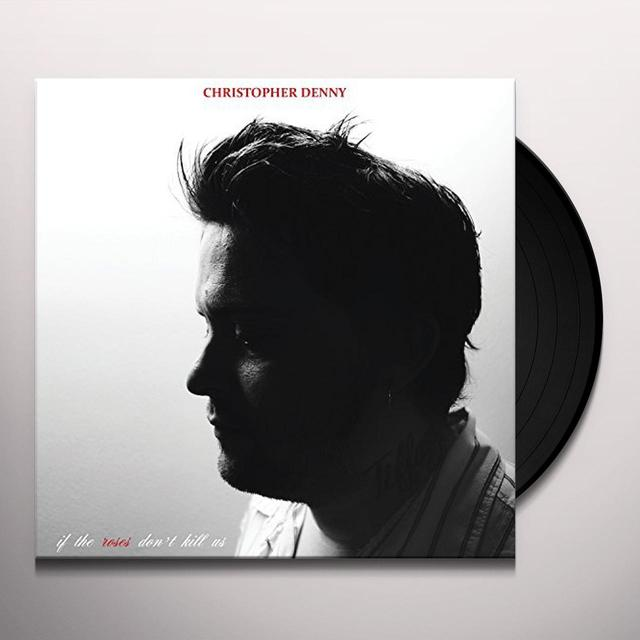 Christopher Denny IF THE ROSES DON'T KILL US Vinyl Record - Digital Download Included