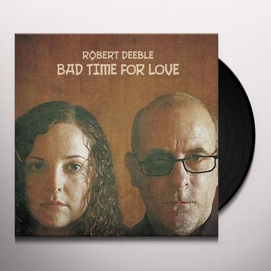 Robert Deeble BAD TIME FOR LOVE Vinyl Record
