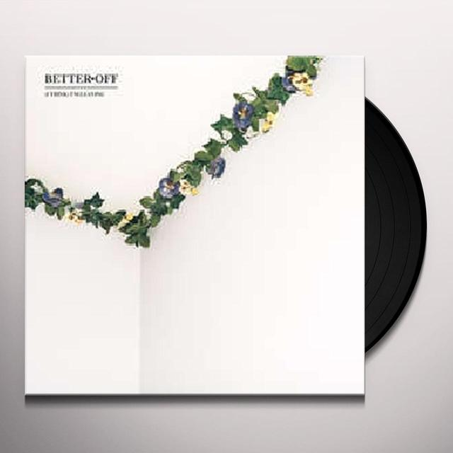 Better Off (I THINK) I'M LEAVING Vinyl Record