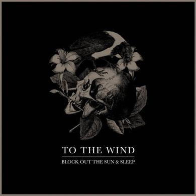 To The Wind BLOCK OUT THE SUN AND SLEEP Vinyl Record