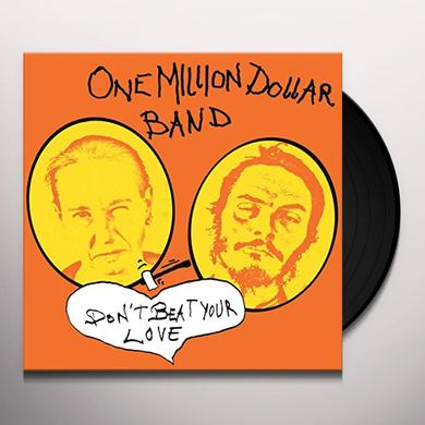 One Million Dollar Band DONT BEAT YOUR LOVE Vinyl Record