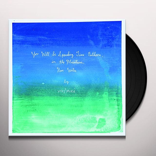 Vio/Mire YOU WILL BE SPENDING TIME OUTDOORS, IN THE Vinyl Record - 180 Gram Pressing