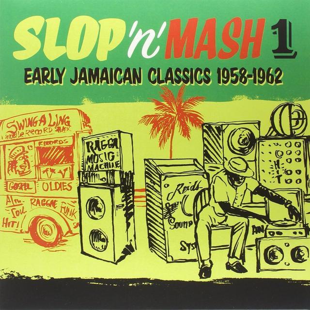 Slop 'N' Mash Vol. 1: Early Jamaican Classics 1958