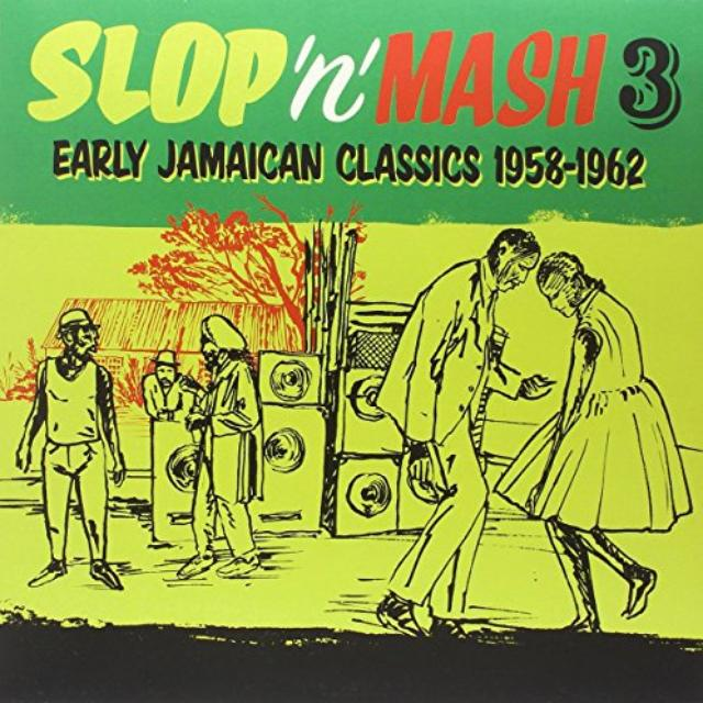 Slop 'N' Mash Vol. 3: Early Jamaican Classics 1958