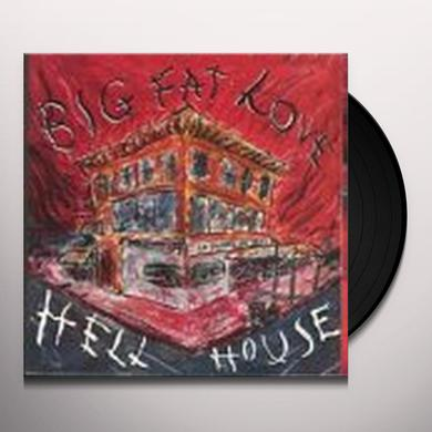 BIG FAT LOVE HELL HOUSE Vinyl Record