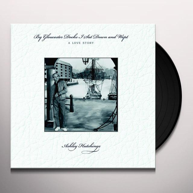 Ashley Hutchings BY GLOUCESTER DOCKS I SAT & WEPT: A LOVE STORY Vinyl Record