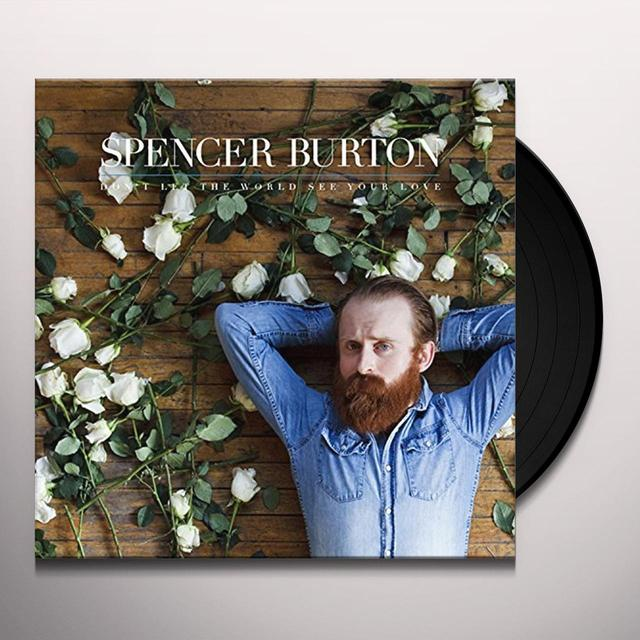 Spencer Burton DON'T LET THE WORLD SEE YOUR LOVE Vinyl Record