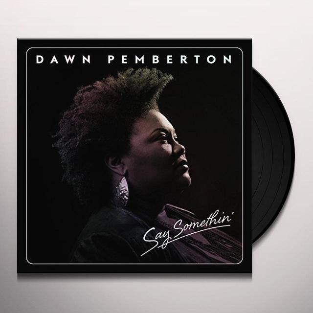 DAWN PEMBERTON SAY SOMETHIN' Vinyl Record