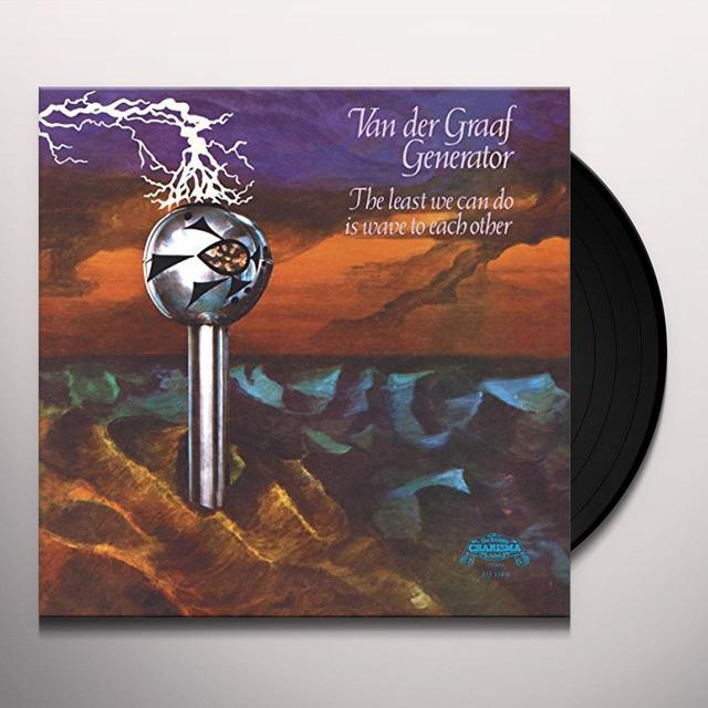Van Der Graaf Generator LEAST WE CAN DO IS WAVE TO EACH OTHER Vinyl Record - UK Import