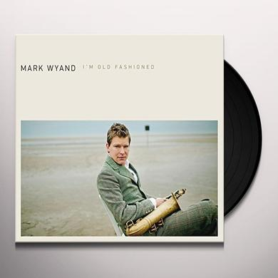 Mark Wyand I'M OLD FASHIONED Vinyl Record