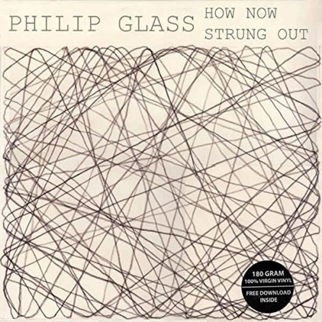 Philip Glass HOW NOW / STRUNG OUT Vinyl Record - Digital Download Included, Limited Edition, 180 Gram Pressing