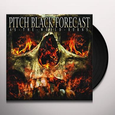 PITCH BLACK FORECAST AS THE WORLD BURNS Vinyl Record