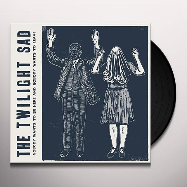The Twilight Sad NOBODY WANTS TO BE HERE & NOBODY WANTS TO LEAVE (Vinyl)