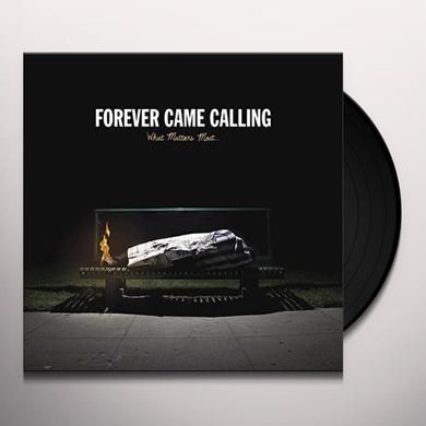 Forever Came Calling WHAT MATTERS MOST Vinyl Record