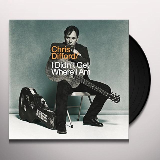 Chris Difford I DIDN'T GET WHERE I AM Vinyl Record - Gatefold Sleeve, 180 Gram Pressing