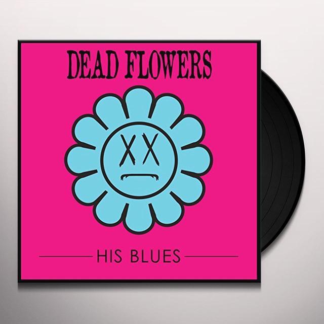 Dead Flowers HIS BLUES Vinyl Record