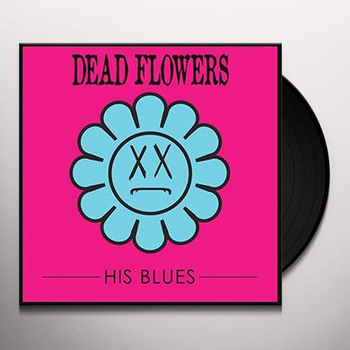 Dead Flowers HIS BLUES Vinyl Record
