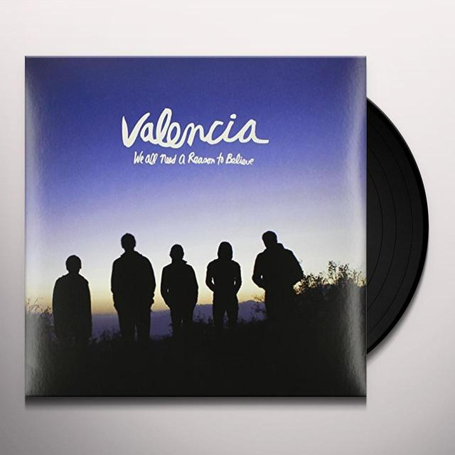 Valencia WE ALL NEED A REASON TO BELIEVE Vinyl Record