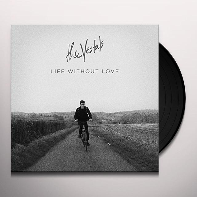 Vestals LIFE WITHOUT LOVE Vinyl Record