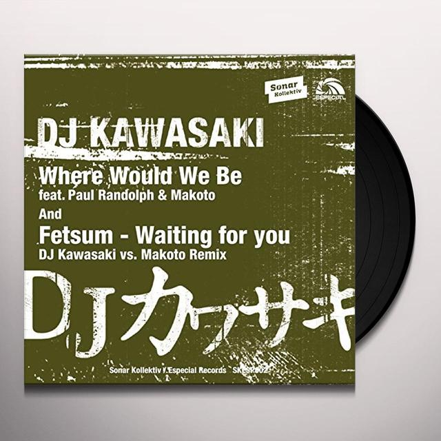 DJ KAWASAKI WHERE WOULD WE BE Vinyl Record - UK Release