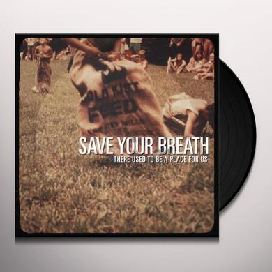 Save Your Breath THERE USED TO BE A PLACE FOR US Vinyl Record - Digital Download Included