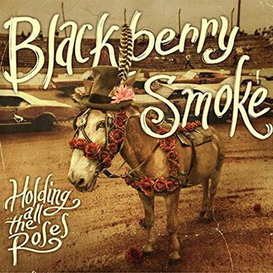 Blackberry Smoke HOLDING ALL THE ROSES Vinyl Record