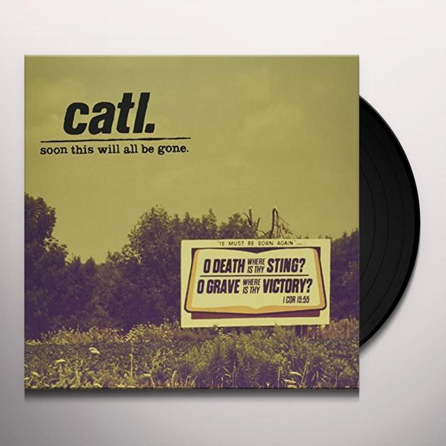 Catl SOON THIS WILL ALL BE GONE Vinyl Record