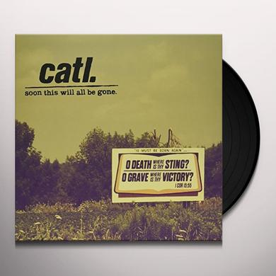 Catl SOON THIS WILL ALL BE GONE Vinyl Record - Canada Import