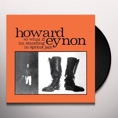 Howard Eynon SO WHAT IF I'M STANDING IN APRICOT JAM Vinyl Record