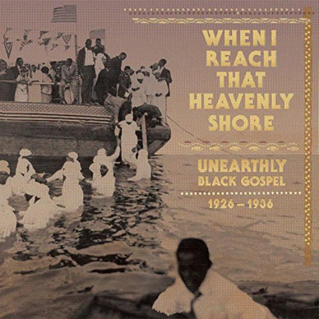 WHEN I REACH THAT HEAVENLY SHORE: UNEARTHLY / VAR