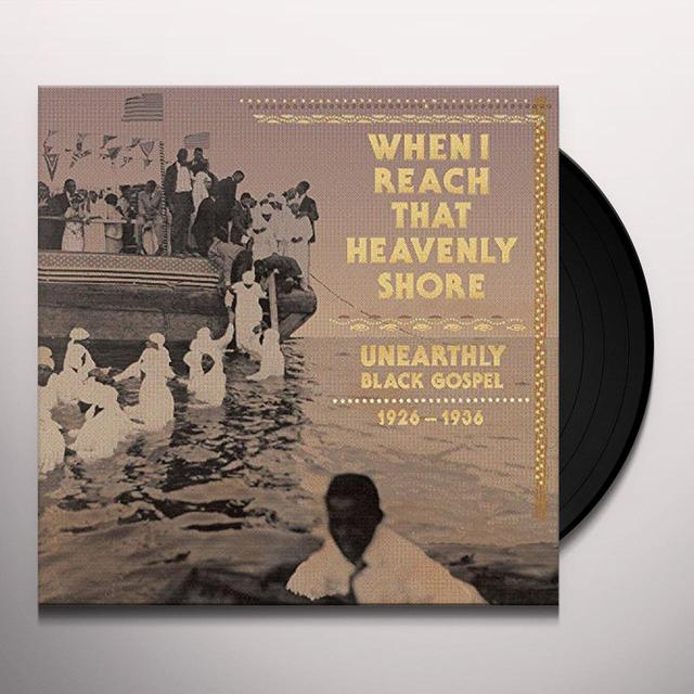 WHEN I REACH THAT HEAVENLY SHORE: UNEARTHLY / VAR (Vinyl)