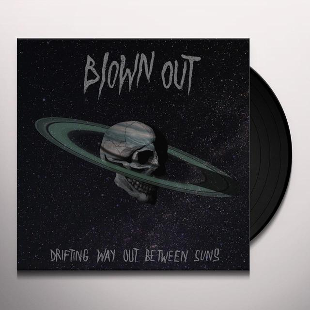 BLOWN OUT DRIFTING WAY OUT BETWEEN SUNS (CAN) (Vinyl)