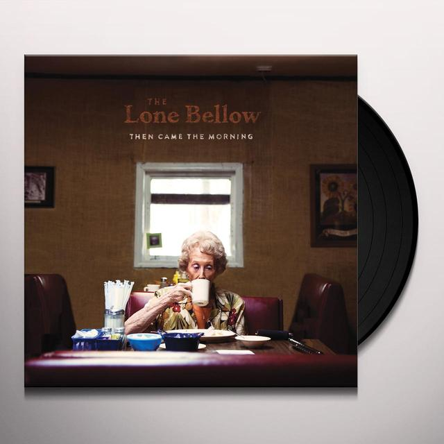 Lone Bellow THEN CAME THE MORNING Vinyl Record
