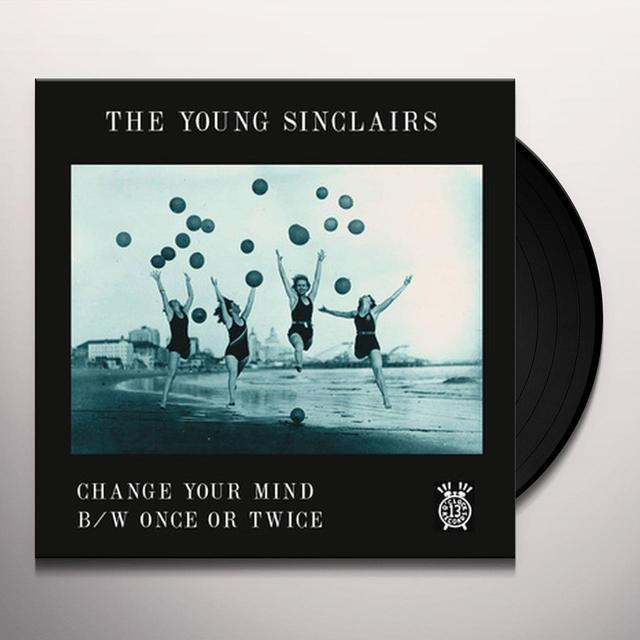 The Young Sinclairs CHANGE YOUR MIND / ONCE OR TWICE Vinyl Record
