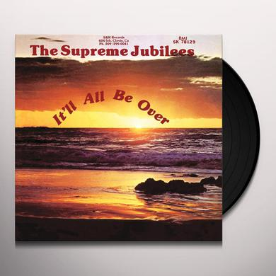 Supreme Jubilees IT'LL ALL BE OVER Vinyl Record