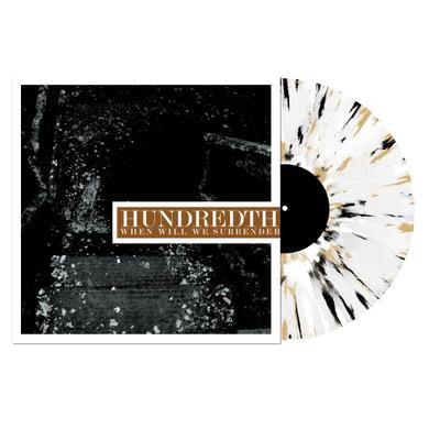 Hundredth WHEN WILL WE SURRENDER Vinyl Record