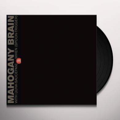MAHOGANY BRAIN WITH (JUNK-SAUCEPAN) WHEN (SPOON-TRIGGER) Vinyl Record