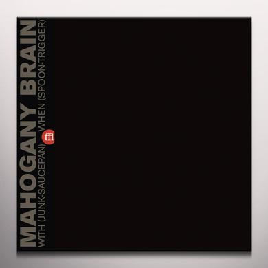 MAHOGANY BRAIN WITH (JUNK-SAUCEPAN) WHEN (SPOON-TRIGGER) Vinyl Record - Clear Vinyl