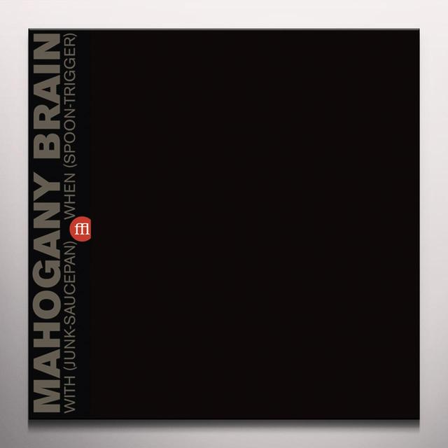 MAHOGANY BRAIN WITH (JUNK-SAUCEPAN) WHEN (SPOON-TRIGGER) Vinyl Record - Clear Vinyl