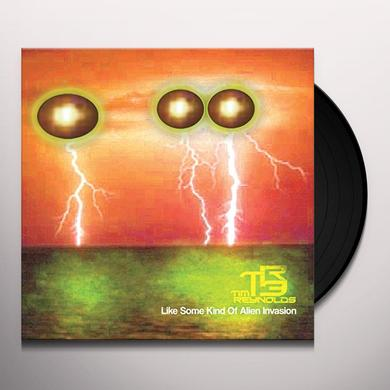 Tim Reynolds & TR3 LIKE SOME KIND OF ALIEN INVASION Vinyl Record