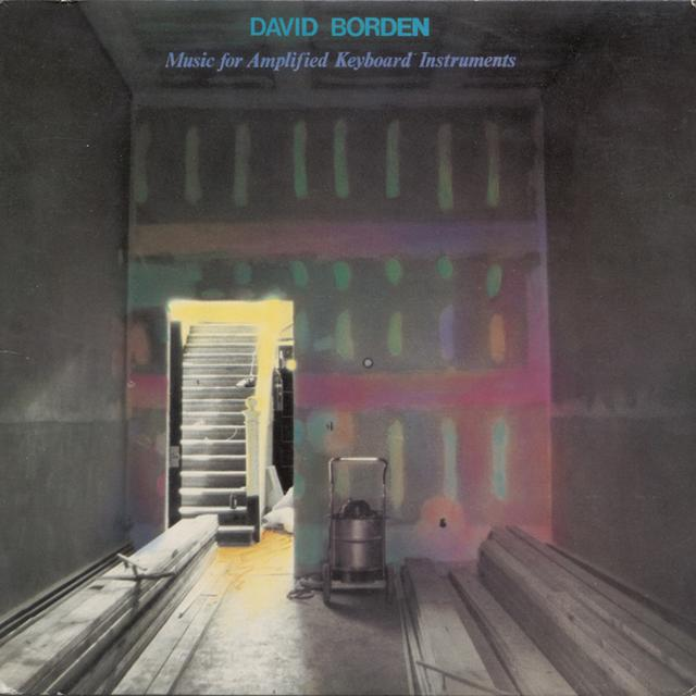 David Borden MUSIC FOR AMPLIFIED KEYBOARD INSTRUMENTS Vinyl Record