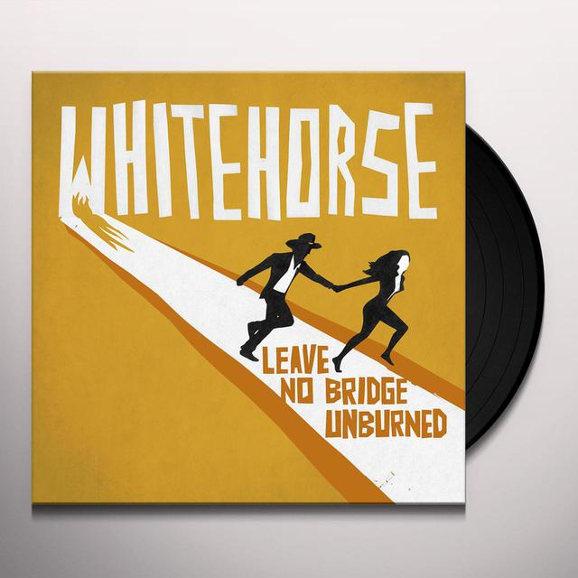 Whitehorse LEAVE NO BRIDGE UNBURNED Vinyl Record