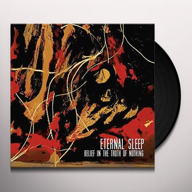 Eternal Sleep BELIEF IN THE TRUTH OF NOTHING Vinyl Record